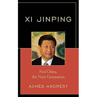 Xi Jinping - Red China - the Next Generation by Agnes Andresy - 978076