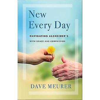 New Every Day Navigating Alzheimer's with Grace and Compassion