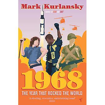 1968 - The Year That Rocked the World by Mark Kurlansky - 978009942962