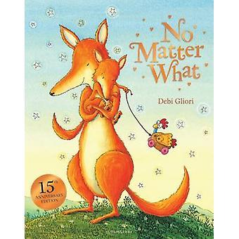 No Matter What (New edition) by Debi Gliori - 9780747581345 Book