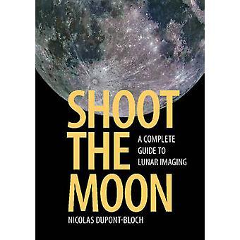 Shoot the Moon - kompletny przewodnik do obrazowania Księżyca przez Nicolas Dupont-B