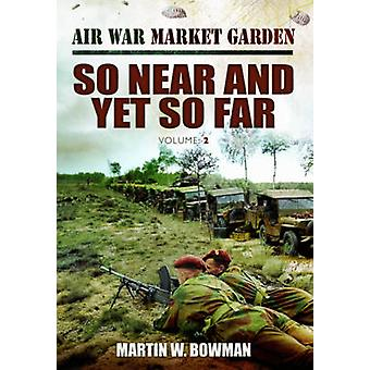 Guerre «Market Garden» de l'air si proche et pourtant si loin par Martin Bowman - 978