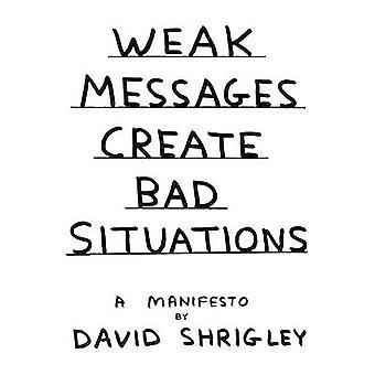 Schwache Nachrichten erstellen schlechte Situationen - ein Manifest (Main) von David Shri