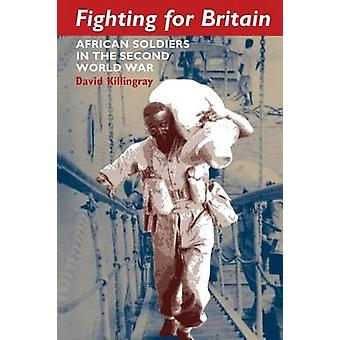 Fighting for Britain - African Soldiers in the Second World War by Dav