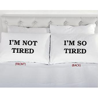 I'm Tired I'm Not Tired Double Sided Pillowcase