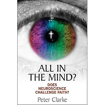 All in the Mind?: Does Neuroscience Challenge Faith?