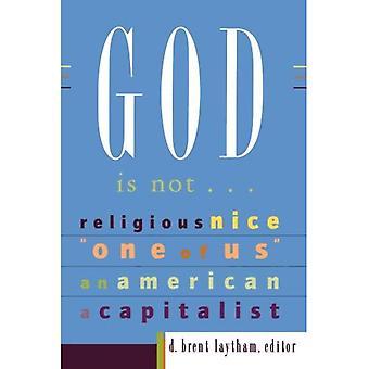 Gott ist nicht...: religiöse, Nizza, einer von uns, ein Amerikaner, ein Kapitalist