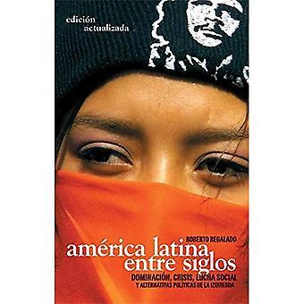 America Latina Entre Siglos: Dominacion, krise, Luchas Sociales y Alternativas Polticas de La Izquierda