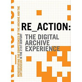 RE_ACTION -- The Digital Archive Experience: Renegotiating the Competences of the Archive & the Museum in the 21st Century