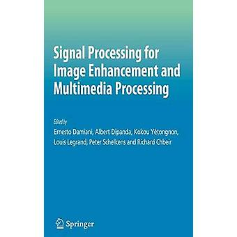 Signal Processing for Image Enhancement and Multimedia Processing by Damiani & Ernesto