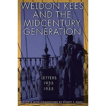 Weldon Kees and the Midcentury Generation Letters 19351955 by Kees & Weldon