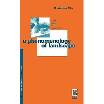 A Phenomenology of Landscape Places Paths and Monuments by Tilley & Christopher Y.
