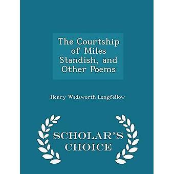 Die Balz von Miles Standish und andere Gedichte Gelehrte Wahl Edition von Longfellow & Henry Wadsworth