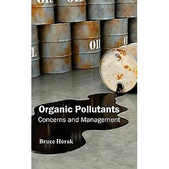 Organic Pollutants Concerns and Management by Horak & Bruce
