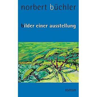 Bilder einer Ausstellung by Bchler & Norbert