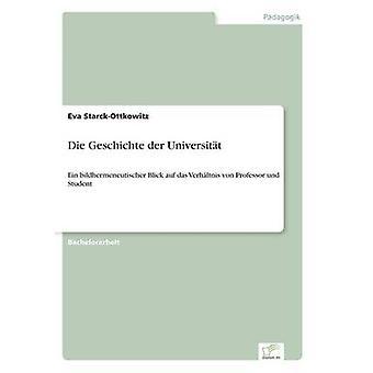 Die Geschichte der UniversittEin bildhermeneutischer Blick auf das Verhltnis von Professor und Student de StarckOttkowitz et Eva