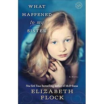What Happened to My Sister by Elizabeth Flock - 9780345524430 Book