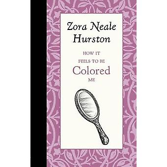 How It Feels to Be Colored Me by Zora Hurston - 9781429096171 Book