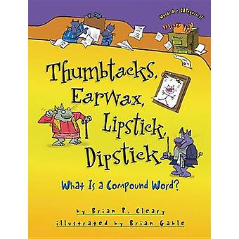 Thumbtacks - Earwax - Lipstick - Dipstick - What Is a Compound Word? b