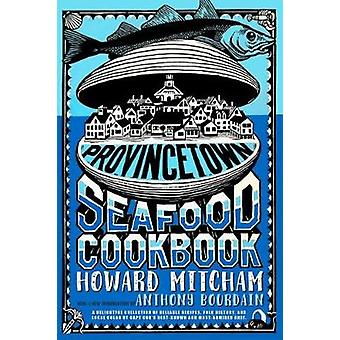 Provincetown Seafood Cookbook by Anthony Bourdain - 9781609808389 Book