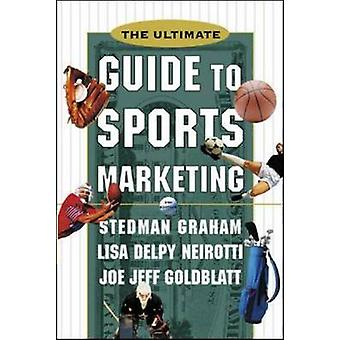 The Ultimate Guide to Sports Marketing by Stedman Graham - 9780071361