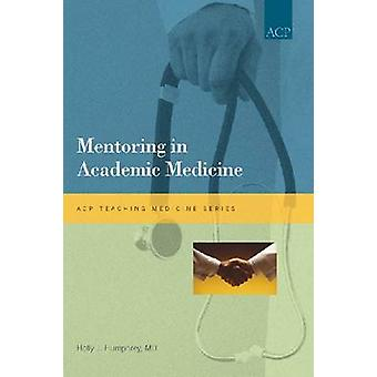 Mentoring in Academic Medicine by Holly J. Humphrey - 9781934465455 B