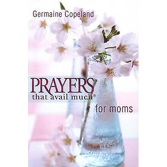 Prayers That Avail Much for Moms (abridged edition) by Germain Copela