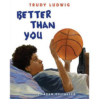 Better Than You by Trudy Ludwig - Adam Gustavson - 9781582463803 Book