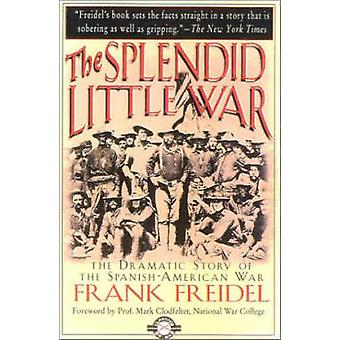 The Splendid Little War - The Dramatic Story of the Spanish-American W