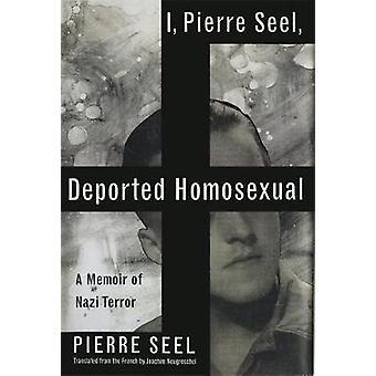 I Pierre Seel Deported Homosexual A Memoir of Nazi Terror by Seel & Pierre