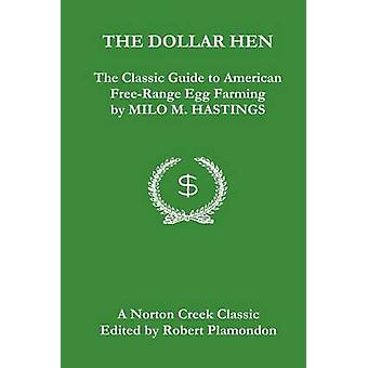 The Dollar Hen The Classic Guide to American FreeRange Egg Farming by Hastings & Milo M.