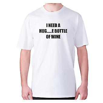 Mens funny drinking t-shirt slogan tee wine hilarious - I need a hug......e bottle of wine