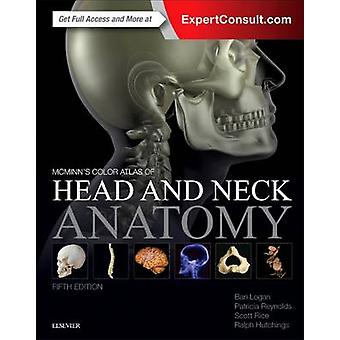 McMinns Color Atlas of Head and Neck Anatomy by Bari Logan