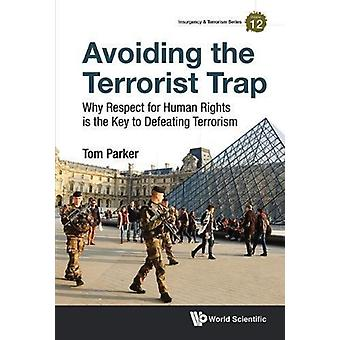 Avoiding The Terrorist Trap Why Respect For Human Rights Is by Tom Parker