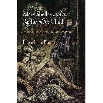 Mary Shelley and the Rights of the Child Political Philosophy in Frankenstein por Eileen Hunt Botting