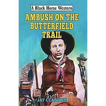 Ambush on the Butterfield Trail by Jay Clanton