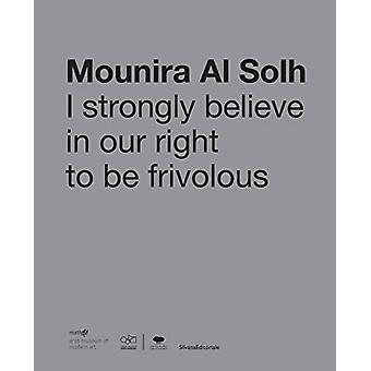 Mounira Al Solh  I Strongly Believe in Our Right to Be Frivolous by Hendrik Folkerts & Laura Barlow