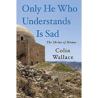 Only He Who Understands Is Sad by Wallace & Colin