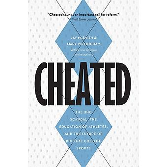 Cheated  The Unc Scandal the Education of Athletes and the Future of BigTime College Sports by Jay M Smith & Mary Willingham