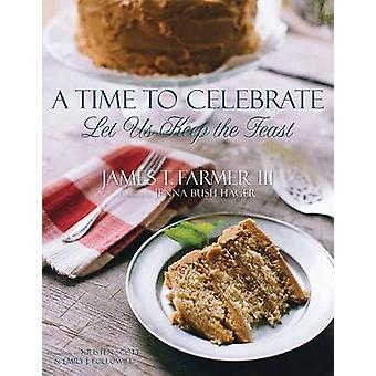 Time to Celebrate Let Us Keep the Feast by T James III Farmer