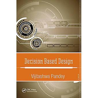 Decision Based Design by Pandey & Vijitashwa University of Illinois at UrbanaChampaign & USA