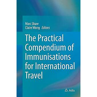 The Practical Compendium of Immunisations for International Travel by Shaw & Marc