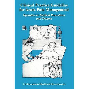 Clinical Practice Guideline for Acute Pain Management Operative or Medical Procedures and Trauma by Us Department of Health &. Human Service