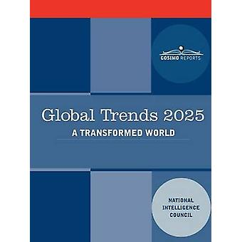 Global Trends 2025 Global Trends 2025 A Transformed World by National Intelligence Council & Intellige