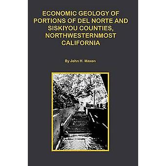 Economic Portions of Del Norte and Siskiyou Counties Northwesternmost California by Maxon & John H.