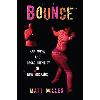 Bounce - Rap Music and Local Identity in New Orleans by Matt Miller -