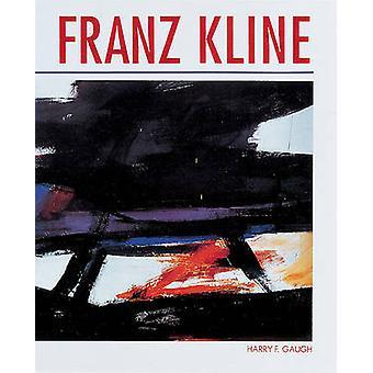 Franz Kline - The Vital Gesture by Harry F. Gaugh - Millard F. Rogers
