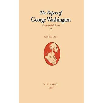 The Papers of George Washington Presidential Series Volume 2 AprilJune 1789 von Washington & George
