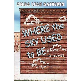 Where the Sky Used to Be a novel by Gatuskin & Zelda Leah