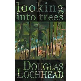 Looking Into Trees by Lochhead & Douglas